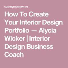 How To Create Your Interior Design Portfolio — Alycia Wicker | Interior Design Business Coach