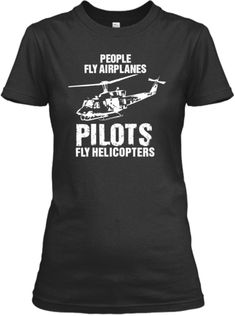 Pilots Fly Helicopters