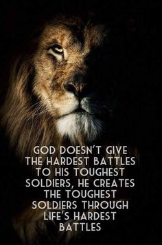 God doesn't give the hardest battles to his toughest soldiers...