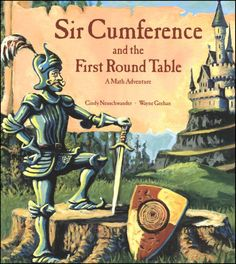 Sir Cumference and the First Round Table. Series for grades 3+. Math adventures with Sir Cumference and his family, in each book a math concept is explored and discovered in a way that allows students to fully comprehend the how and why as the characters use this concept to solve their problems.