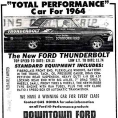 1964 Ford Thunderbolt ad 427 hi rise side oiler. Broke into hi with 7 inch tires. Gas Ronda at his best. Vintage Racing, Vintage Cars, Vintage Auto, 1964 Ford, Ford Classic Cars, Ford Fairlane, Car Advertising, Drag Cars, Performance Cars