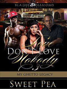 Love Dont Love Nobody 3: My Ghetto Legacy by Sweet Pea, http://www.amazon.com/dp/B00TD42N8Q/ref=cm_sw_r_pi_dp_g-o-ub0Q619R3