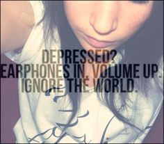 depression pictures and quotes | Depression quotes - Have your earphones on | Quotes About Life