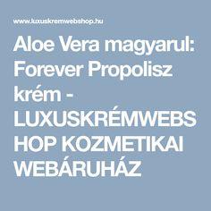 Aloe Vera magyarul: Forever Propolisz krém - LUXUSKRÉMWEBSHOP KOZMETIKAI WEBÁRUHÁZ Aloe Vera