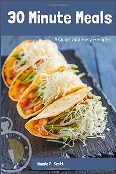** 30 Minute Meals: Quick and Easy Recipes: Hannie P. Scott **