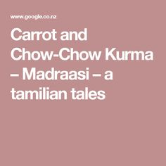 Carrot and Chow-Chow Kurma – Madraasi – a tamilian tales