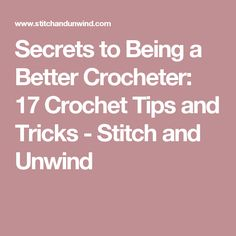 Secrets to Being a Better Crocheter: 17 Crochet Tips and Tricks - Stitch and Unwind