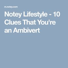 Notey Lifestyle - 10 Clues That You're an Ambivert