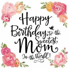 Happy Birthday To The Sweetest Mom In The World birthday happy birthday happy birthday wishes birthday quotes happy birthday quotes happy birthday pics happy birthday mom birthday images birthday image quotes happy birthday image Birthday Greetings For Mom, Birthday Message For Mom, Happy Birthday Mom Quotes, Birthday Wishes For Mother, Birthday Card Messages, Birthday Cards For Mom, Birthday Card Sayings, Birthday Wishes Quotes, Best Birthday Wishes