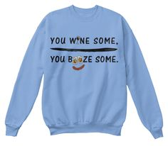 """Get this limited edition """" YOU WINE SOME, YOU BOOZE SOME""""T-shirt.    Important: This product is only available until April 13th 2016. Act Fast!!  NOT SOLD IN STORES!!   Guaranteed safe and secure checkout via:Paypal 