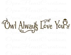Owl Always Love You Vinyl Wall Decal  Baby by openheartcreations, $30.00