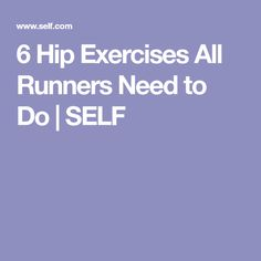 6 Hip Exercises All Runners Need to Do | SELF