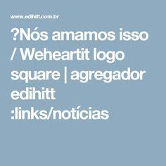 ►Nós amamos isso / Weheartit logo square | agregador edihitt :links/notícias