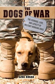 The Dogs of War: The Courage, Love, and Loyalty of Military Working Dogs by Lisa Rogak http://smile.amazon.com/dp/B008VJLEPM/ref=cm_sw_r_pi_dp_umtNtb0BEFYY42XN