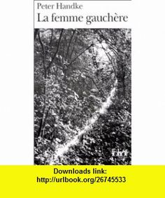 La Femme Gauchere (Spanish Edition) (9782070371921) Peter Handke , ISBN-10: 2070371921  , ISBN-13: 978-2070371921 ,  , tutorials , pdf , ebook , torrent , downloads , rapidshare , filesonic , hotfile , megaupload , fileserve