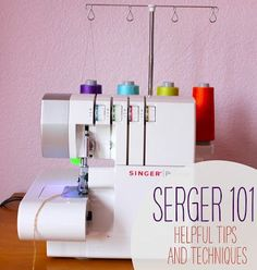 Serger 101 - Helpful tips and techniques. My grandmother just gave me one and I didn't even know what it was.. so this should be good. :D