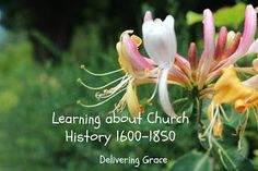 delivering grace: Learning about Church History 1600 to 1850