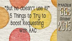 """PrAACtical AAC: """"But he doesn't use it!"""" 5 Things to Try to Boost Requesting with AAC. Pinned by SOS Inc. Resources. Follow all our boards at pinterest.com/sostherapy/ for therapy resources."""