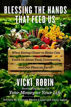 Blessing the Hands That Feed Us: What Eating Closer to Home Can Teach Us About Food, Community, and Our Place on ...