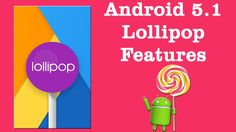 Android 5.1 Lollipop Features