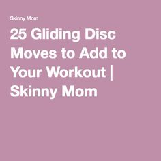 25 Gliding Disc Moves to Add to Your Workout | Skinny Mom
