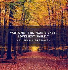 Autumn, the year's last, loveliest smile.