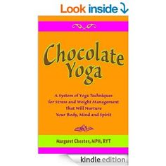 Chocolate Yoga A System of Yoga Techniques for Stress and Weight Management That Will Nurture Your Body, Mind and Spirit I Love Chocolate, Fitness Fun, Keeping Healthy, Weight Management, Fun Workouts, Books To Read, Stress, Mindfulness, Spirit
