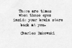 """those eyes inside your brain stare back at you"" -Charles Bukowski Poem Quotes, Words Quotes, Life Quotes, Sayings, Relationship Quotes, Writer Quotes, Qoutes, The Words, Pretty Words"