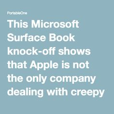 This Microsoft Surface Book knock-off shows that Apple is not the only company dealing with creepy copycats