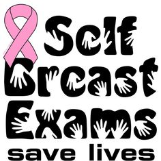 Self Breast Exams save lives! Breast Cancer Survivor, Breast Cancer Awareness, Women's Health Clinic, Exam Quotes, Pink October, Pink Ribbons, Clinic Design