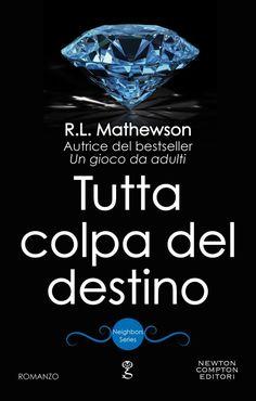 Titolo: Tutta colpa del destino Serie:  Neighbors Series #4 Autrice:  R.L. Mathewson Casa Editrice:  Newton Compton Genere:  Contem...