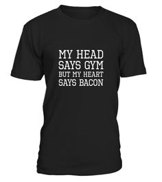 """# My Head Says Gym But My Heart Says Bacon - Funny T-Shirt . Special Offer, not available in shops Comes in a variety of styles and colours Buy yours now before it is too late! Secured payment via Visa / Mastercard / Amex / PayPal How to place an order Choose the model from the drop-down menu Click on """"Buy it now"""" Choose the size and the quantity Add your delivery address and bank details And that's it! Tags: SHOW YOUR HUMOR WITH THIS FUNNY TSHIRT - """"My Head Says Gym But My Heart Says Bacon""""…"""