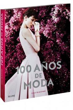 """""""100 Años de Moda"""" #book. Más de 400 imágenes e ilustraciones que muestran la elegante historia de una revolución de la moda."""