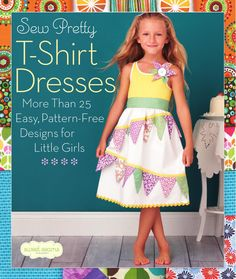 """Start with a basic T-shirt; finish with a fun and fashionable garment that a little girl will love! This adorable collection of dresses and tops offers more than 25 amazingly easy projects to stitch and quilt, all using """"sew-simple"""" techniques and af. Little Girl Dresses, Little Girls, Girls Dresses, Shirt Dress Pattern, Look T Shirt, Creation Couture, Sew Simple, Sewing For Kids, Baby Sewing"""