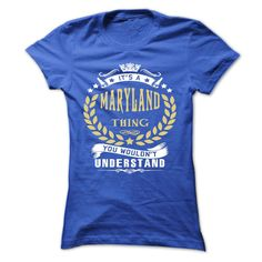 MARYLAND .Its a MARYLAND Thing You Wouldnt Understand - T Shirt, Hoodie, Hoodies, Year,Name, Birthday - T-Shirt, Hoodie, Sweatshirt