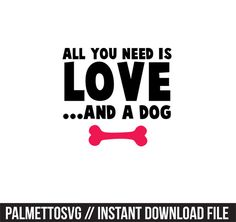 all you need is love and a dog svg, Cricut Cut Files, Silhouette Cut Files  This listing is for an INSTANT DOWNLOAD. You can easily create your own projects. Can be used with the silhouette cutting machines or other machines that accept SVG.  It includes 1 zip folders  1. svg, dxf, png and jpeg fil