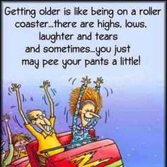 All of this is true when you are growing older!