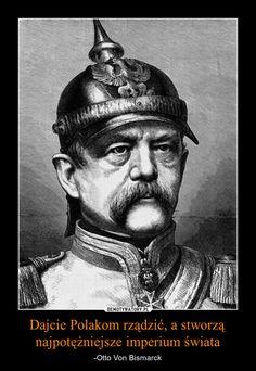 Dajcie Polakom rządzić, a stworzą najpotężniejsze imperium świata – -Otto Von…