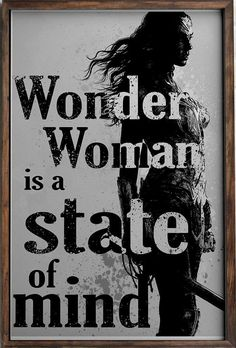 Wonder Woman is a state of mind.