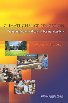 Climate Change Education:  Preparing Future and Current Business Leaders: A Workshop Summary (2014). Download a free PDF at http://www.nap.edu/catalog.php?record_id=18813&utm_source=pinterest