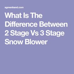 What Is The Difference Between 2 Stage Vs 3 Stage Snow Blower