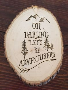 """Custom Wood-Burned Wall Art """"Oh Darling, Let's Be Adventurers"""" quote"""