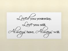 http://obsidianmedia.net/pinnable-post/loved-you-yesterday-love-you-still-always-have-always-will-vinyl-wall-lettering-stickers-quotes-and-sayings-home-art-decor-decal/LOVED YOU YESTERDAY LOVE YOU STILL ALWAYS HAVE ALWAYS WILL Vinyl wall lettering stickers quotes and sayings home art decor decal
