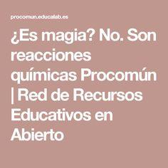¿Es magia? No. Son reacciones químicas Procomún | Red de Recursos Educativos en Abierto