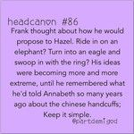 What if he put the ring in a pair of chinese handcuffs and give it to Hazel, then when she took them off, the ring would be on her finger and he would ask her to marry him...