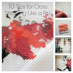 Dream Crafter: 10 Tips for Cross-Stitching Like a Pro-- some of these are helpful and some are just eh...