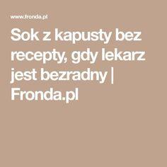 Sok z kapusty bez recepty, gdy lekarz jest bezradny | Fronda.pl
