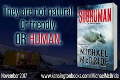 Subhuman Michael McBride (Unit 51 #1) Published by: Pinnacle Books Publication date: October 31st 2017 Genres: Adult, Horror THEY ARE NOT HUMAN. At a research station in Antarctica, five of the wor…