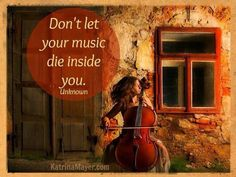 Don 't let your music die inside you.