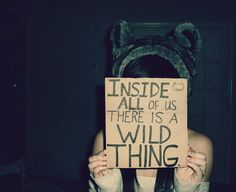 inside all of us there is a wild thing